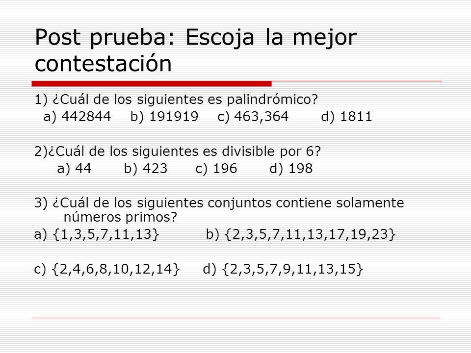 Post prueba: Escoja la mejor contestación 1) ¿Cuál de los siguientes es palindrómico? a) 442844 b) 191919 c) 463,364 d) 1811 2)¿Cuál de los siguientes