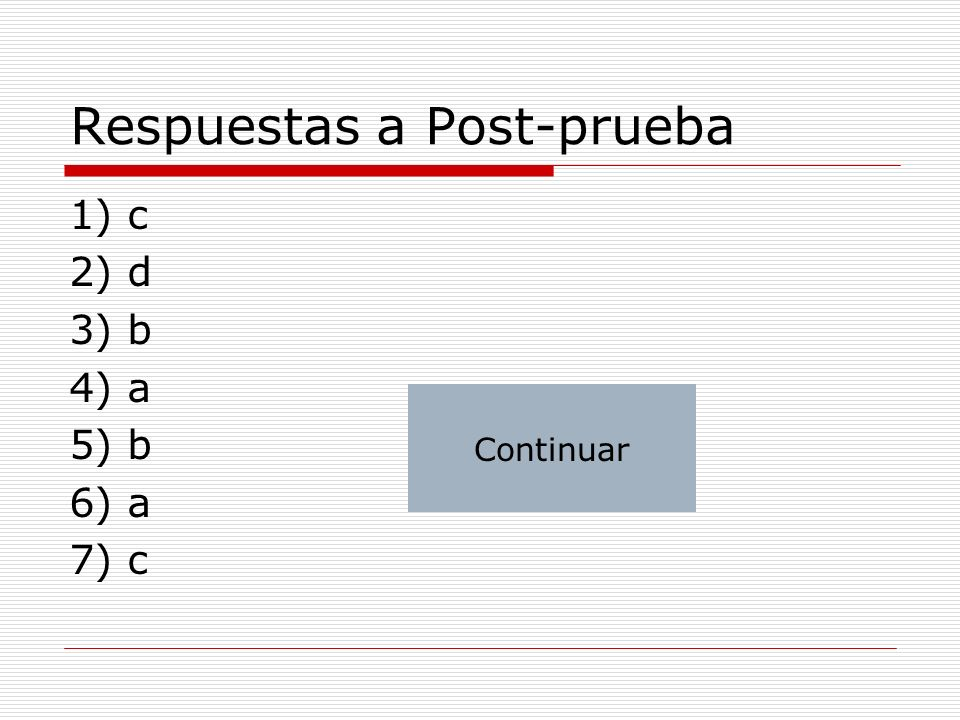 Respuestas a Post-prueba 1) c 2) d 3) b 4) a 5) b 6) a 7) c Continuar