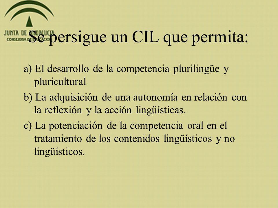 Se persigue un CIL que permita: a) El desarrollo de la competencia plurilingüe y pluricultural b) La adquisición de una autonomía en relación con la r