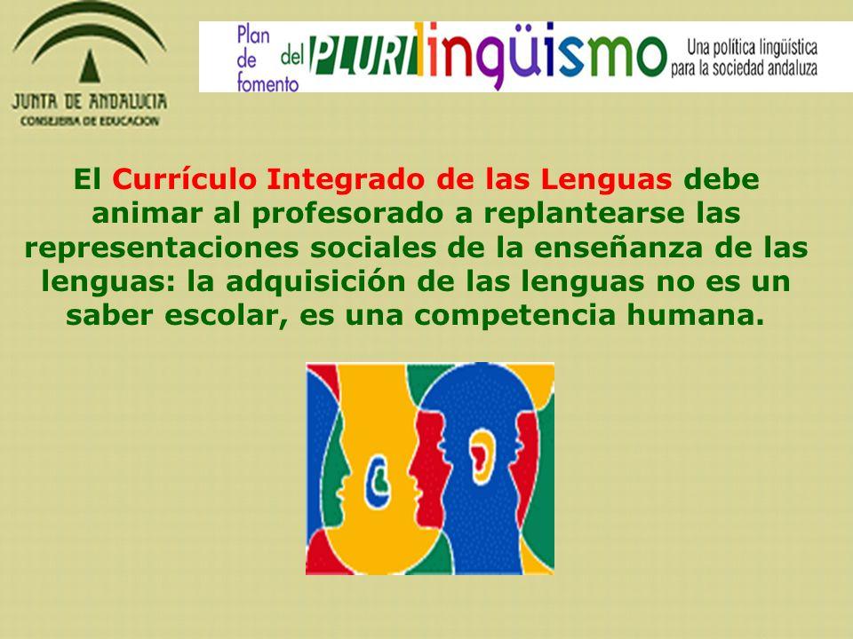 El Currículo Integrado de las Lenguas debe animar al profesorado a replantearse las representaciones sociales de la enseñanza de las lenguas: la adqui