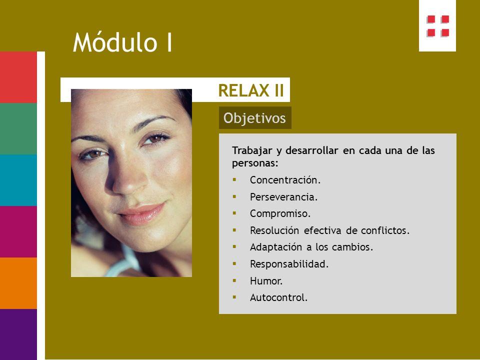 Módulo I RELAX II Trabajar y desarrollar en cada una de las personas: Concentración. Perseverancia. Compromiso. Resolución efectiva de conflictos. Ada