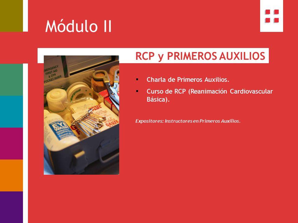 Módulo II RCP y PRIMEROS AUXILIOS Charla de Primeros Auxilios. Curso de RCP (Reanimación Cardiovascular Básica). Expositores: Instructores en Primeros