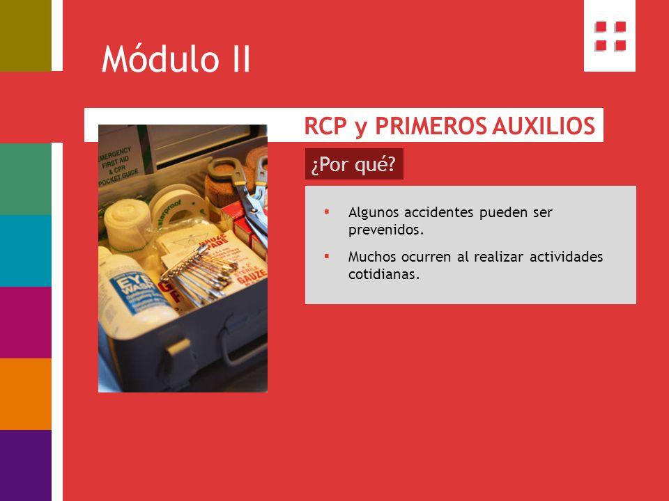 Módulo II RCP y PRIMEROS AUXILIOS ¿Por qué? Algunos accidentes pueden ser prevenidos. Muchos ocurren al realizar actividades cotidianas.