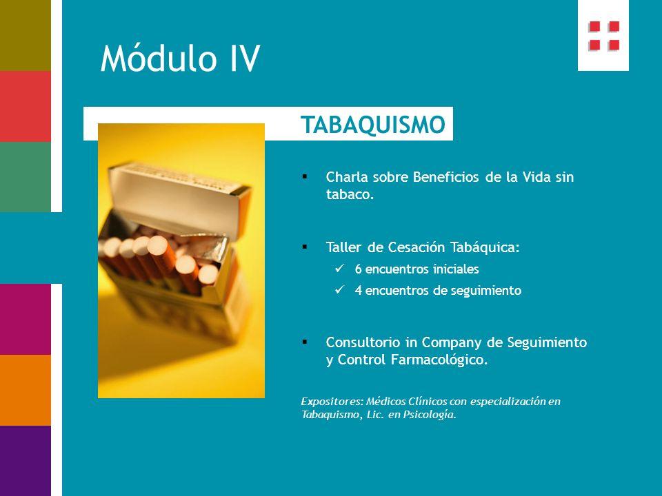 Módulo IV TABAQUISMO Charla sobre Beneficios de la Vida sin tabaco. Taller de Cesación Tabáquica: 6 encuentros iniciales 4 encuentros de seguimiento C