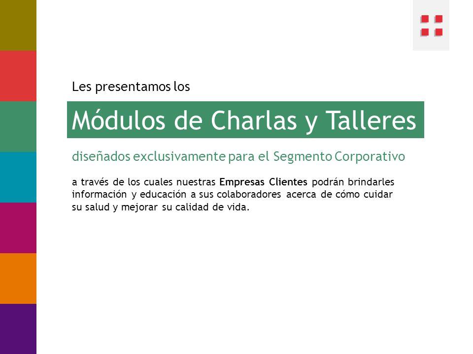 Les presentamos los Módulos de Charlas y Talleres diseñados exclusivamente para el Segmento Corporativo a través de los cuales nuestras Empresas Clien