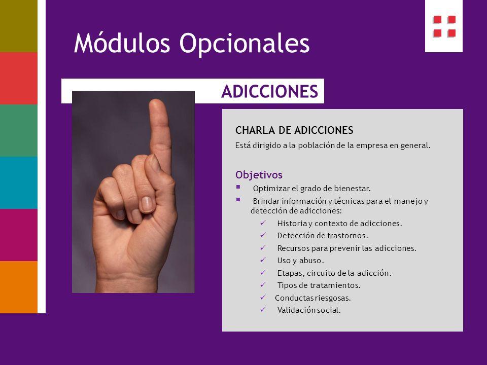 ADICCIONES Módulos Opcionales CHARLA DE ADICCIONES Está dirigido a la población de la empresa en general. Objetivos Optimizar el grado de bienestar. B
