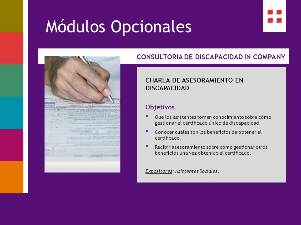 CONSULTORIA DE DISCAPACIDAD IN COMPANY Módulos Opcionales CHARLA DE ASESORAMIENTO EN DISCAPACIDAD Objetivos Que los asistentes tomen conocimiento sobr