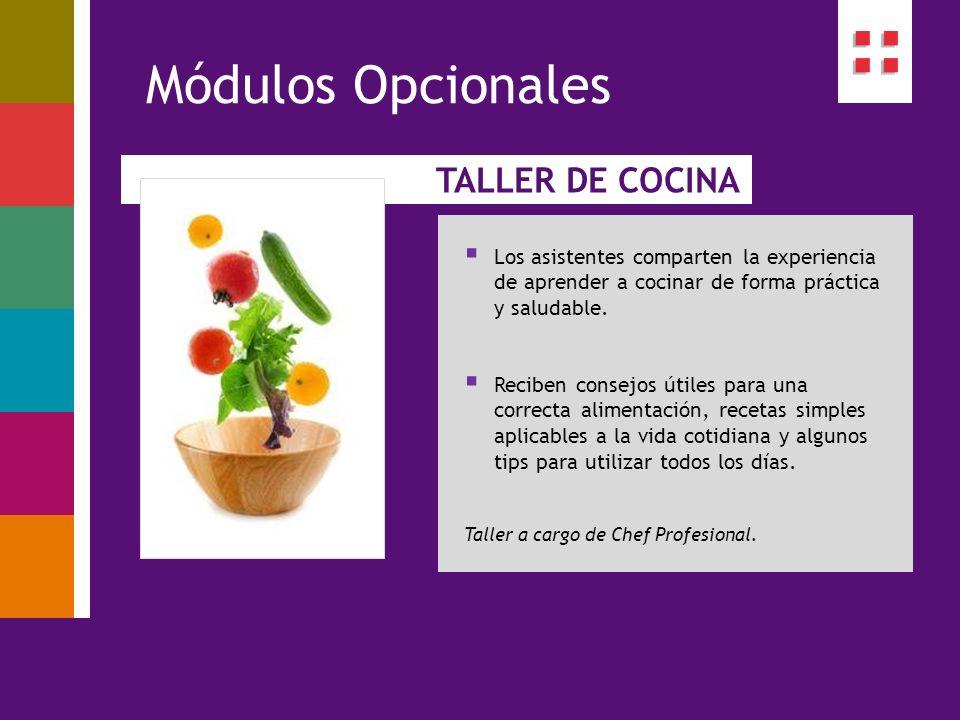 TALLER DE COCINA Módulos Opcionales Los asistentes comparten la experiencia de aprender a cocinar de forma práctica y saludable. Reciben consejos útil