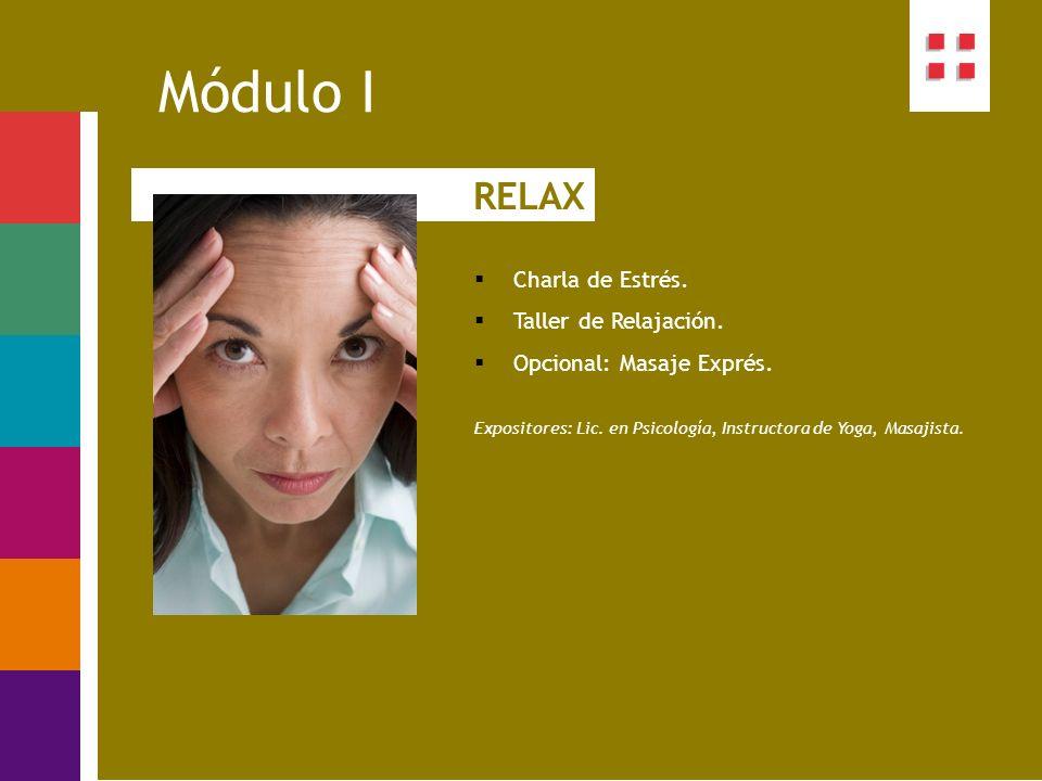 Módulo I Charla de Estrés. Taller de Relajación. Opcional: Masaje Exprés. Expositores: Lic. en Psicología, Instructora de Yoga, Masajista. RELAX