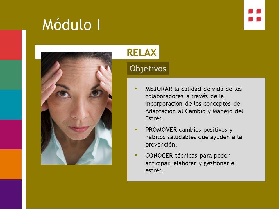 Objetivos Módulo I RELAX MEJORAR la calidad de vida de los colaboradores a través de la incorporación de los conceptos de Adaptación al Cambio y Manej