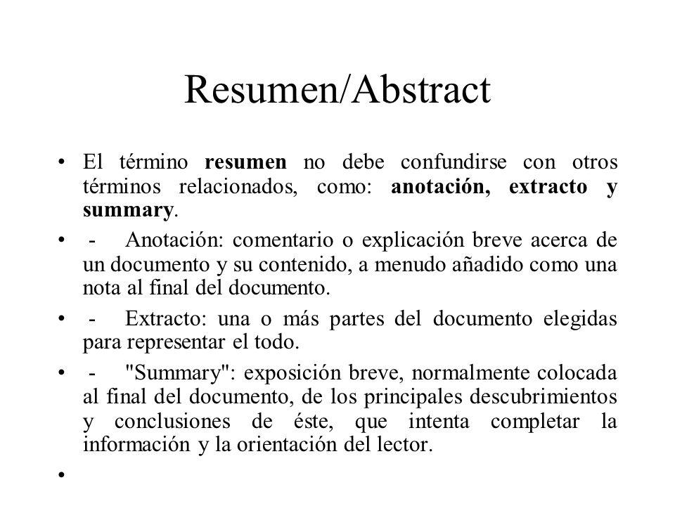 Resumen/Abstract El término resumen no debe confundirse con otros términos relacionados, como: anotación, extracto y summary.