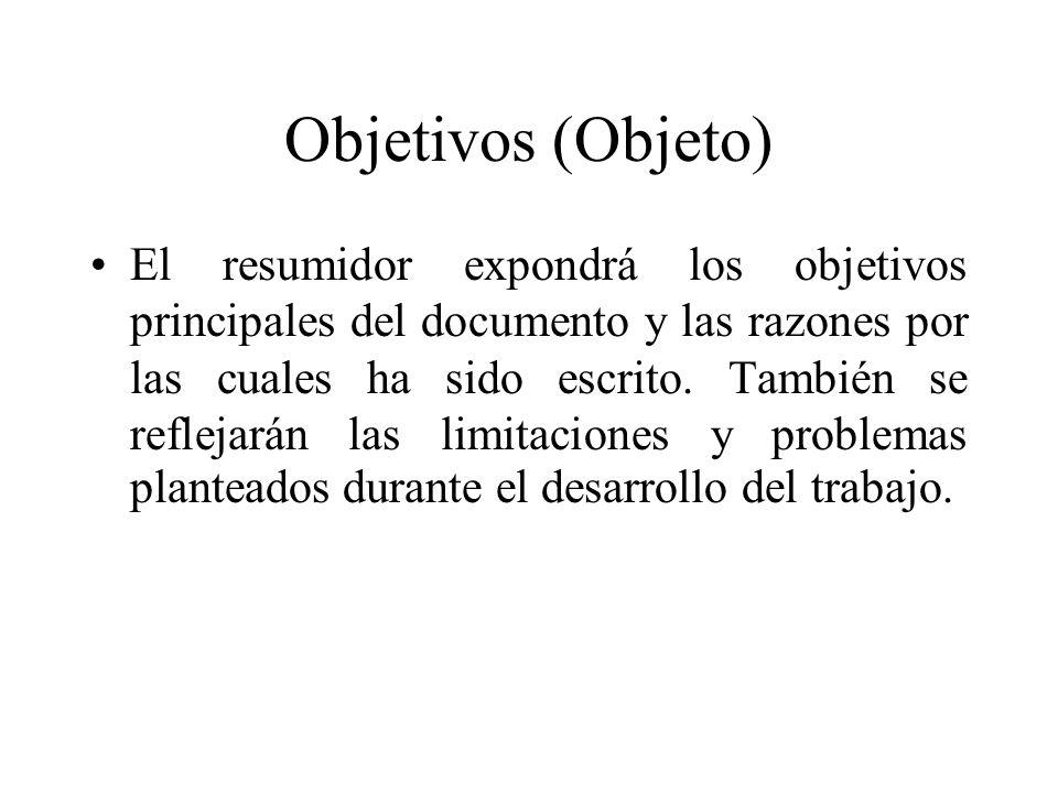 Objetivos (Objeto) El resumidor expondrá los objetivos principales del documento y las razones por las cuales ha sido escrito.