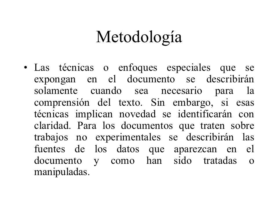 Metodología Las técnicas o enfoques especiales que se expongan en el documento se describirán solamente cuando sea necesario para la comprensión del texto.