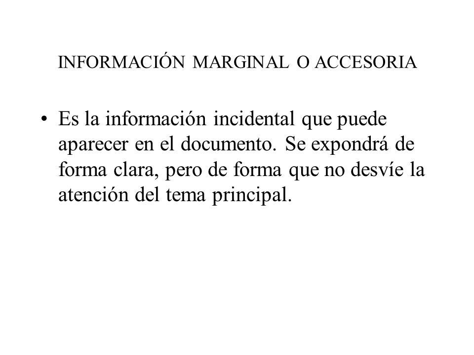 INFORMACIÓN MARGINAL O ACCESORIA Es la información incidental que puede aparecer en el documento.
