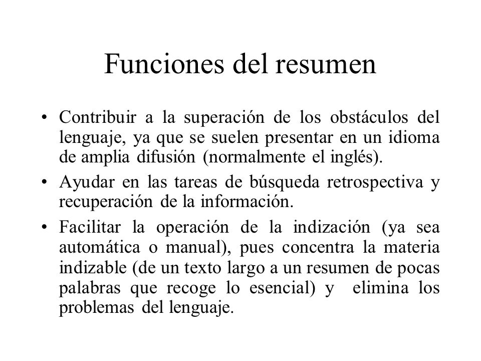 Funciones del resumen Contribuir a la superación de los obstáculos del lenguaje, ya que se suelen presentar en un idioma de amplia difusión (normalmente el inglés).