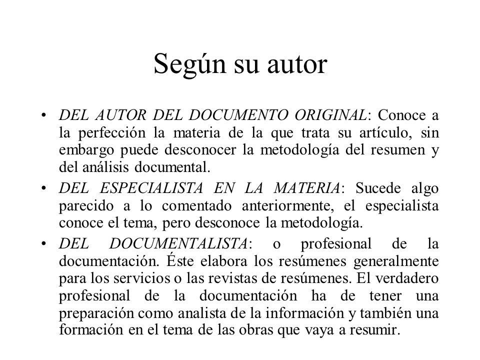 Según su autor DEL AUTOR DEL DOCUMENTO ORIGINAL: Conoce a la perfección la materia de la que trata su artículo, sin embargo puede desconocer la metodología del resumen y del análisis documental.