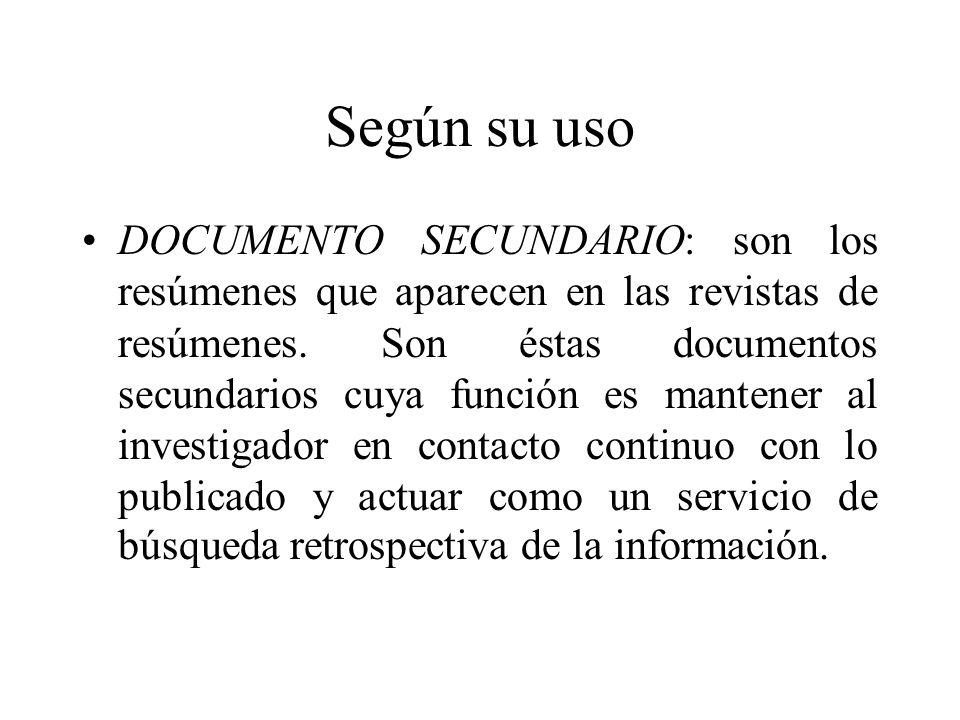 Según su uso DOCUMENTO SECUNDARIO: son los resúmenes que aparecen en las revistas de resúmenes.