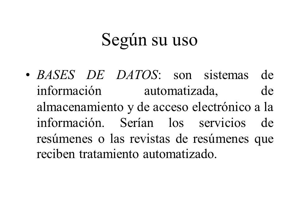 Según su uso BASES DE DATOS: son sistemas de información automatizada, de almacenamiento y de acceso electrónico a la información.