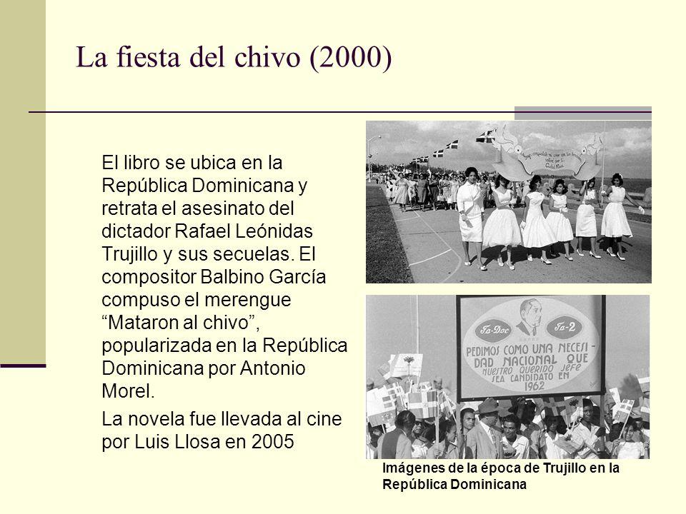 La fiesta del chivo (2000) El libro se ubica en la República Dominicana y retrata el asesinato del dictador Rafael Leónidas Trujillo y sus secuelas.