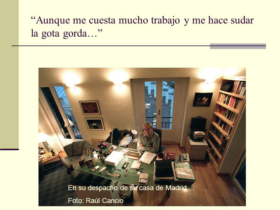 Aunque me cuesta mucho trabajo y me hace sudar la gota gorda… En su despacho de su casa de Madrid Foto: Raúl Cancio