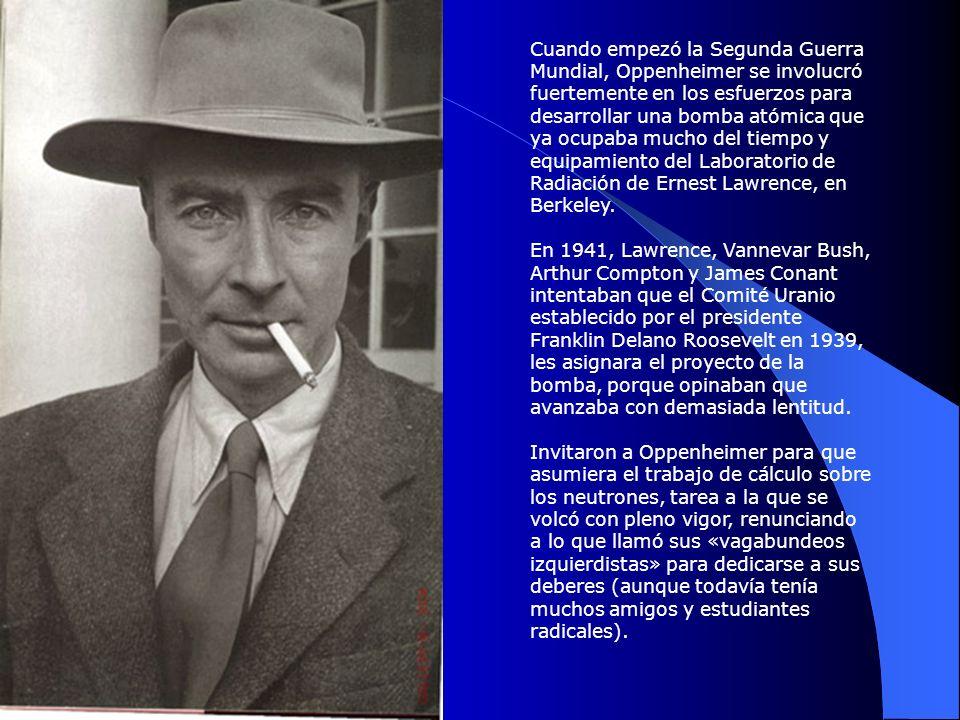 Cuando empezó la Segunda Guerra Mundial, Oppenheimer se involucró fuertemente en los esfuerzos para desarrollar una bomba atómica que ya ocupaba mucho