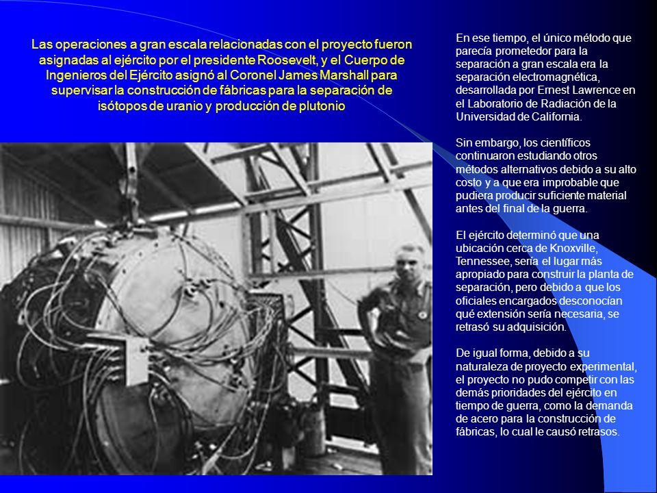 En ese tiempo, el único método que parecía prometedor para la separación a gran escala era la separación electromagnética, desarrollada por Ernest Law