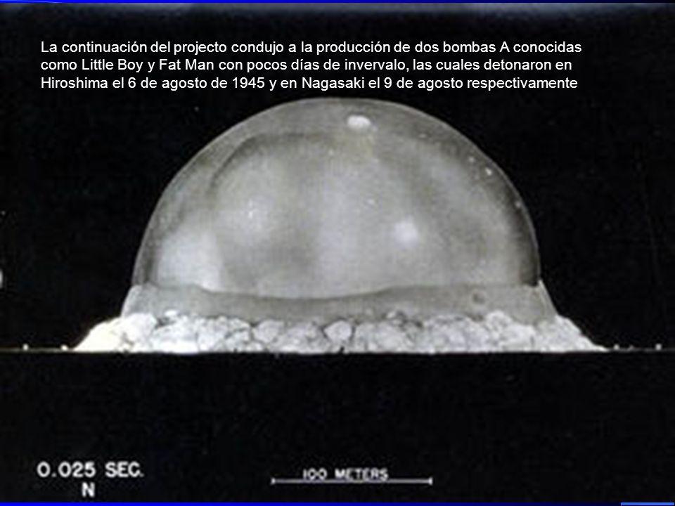 La continuación del projecto condujo a la producción de dos bombas A conocidas como Little Boy y Fat Man con pocos días de invervalo, las cuales deton