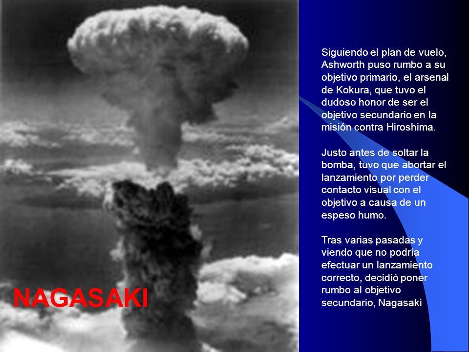 NAGASAKI Siguiendo el plan de vuelo, Ashworth puso rumbo a su objetivo primario, el arsenal de Kokura, que tuvo el dudoso honor de ser el objetivo sec