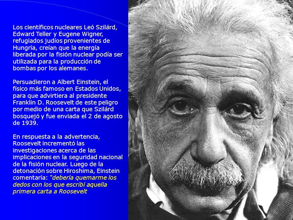Los científicos nucleares Leó Szilárd, Edward Teller y Eugene Wigner, refugiados judíos provenientes de Hungría, creían que la energía liberada por la