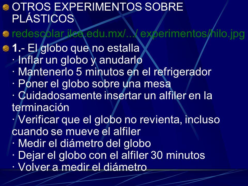 OTROS EXPERIMENTOS SOBRE PLÁSTICOS redescolar.ilce.edu.mx/.../ experimentos/hilo.jpg 1.- El globo que no estalla · Inflar un globo y anudarlo · Manten