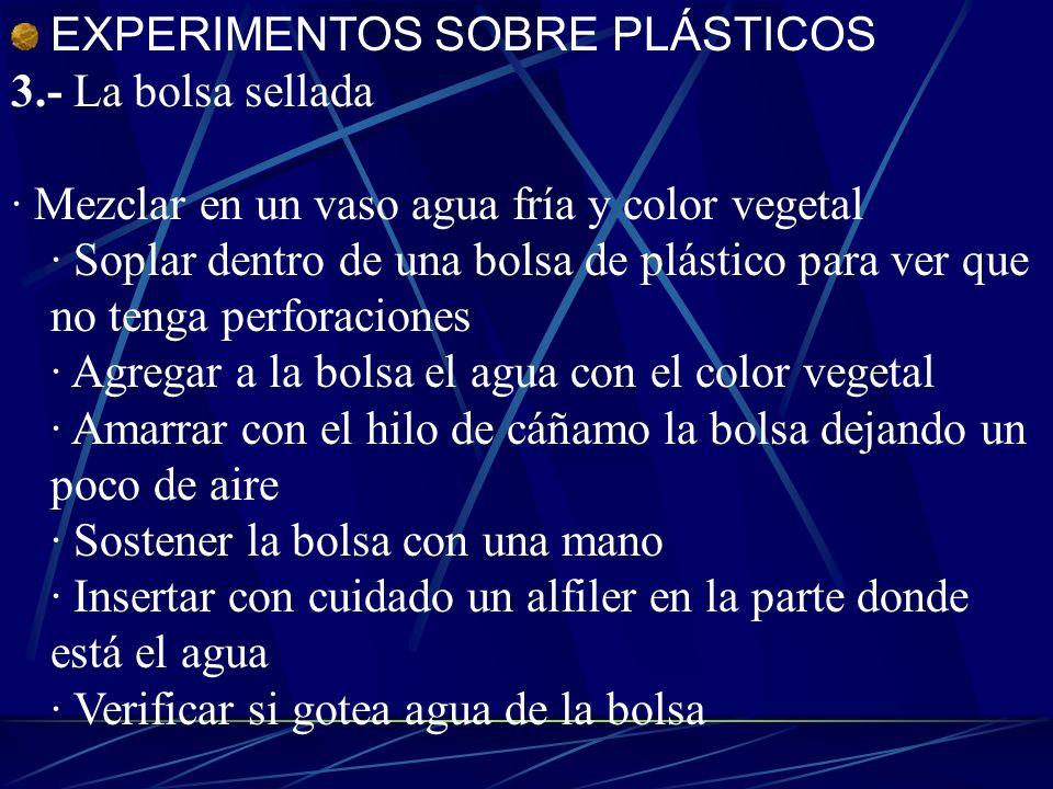 EXPERIMENTOS SOBRE PLÁSTICOS 3.- La bolsa sellada · Mezclar en un vaso agua fría y color vegetal · Soplar dentro de una bolsa de plástico para ver que