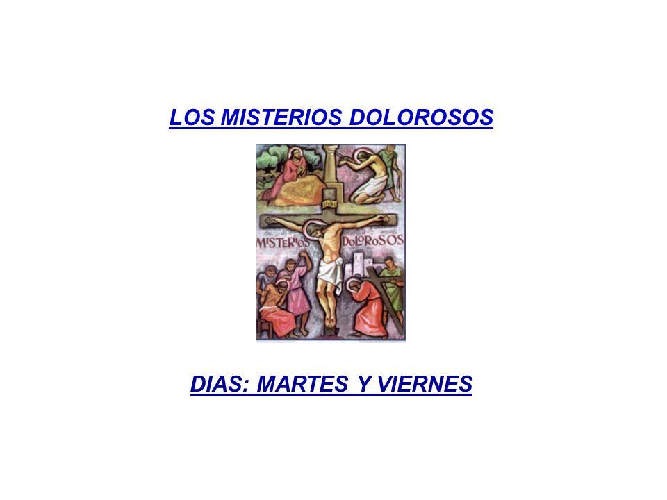 LOS MISTERIOS DOLOROSOS DIAS: MARTES Y VIERNES