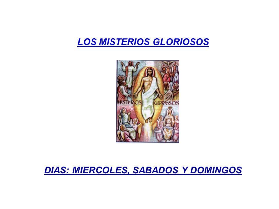 LOS MISTERIOS GLORIOSOS DIAS: MIERCOLES, SABADOS Y DOMINGOS