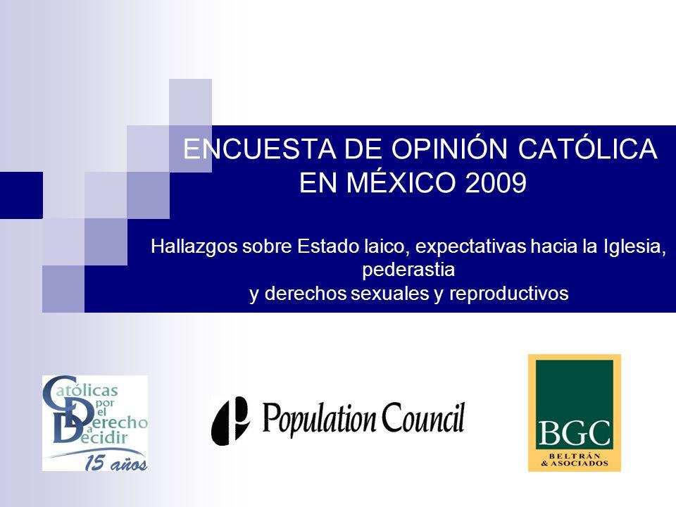 ENCUESTA DE OPINIÓN CATÓLICA EN MÉXICO 2009 Hallazgos sobre Estado laico, expectativas hacia la Iglesia, pederastia y derechos sexuales y reproductivo