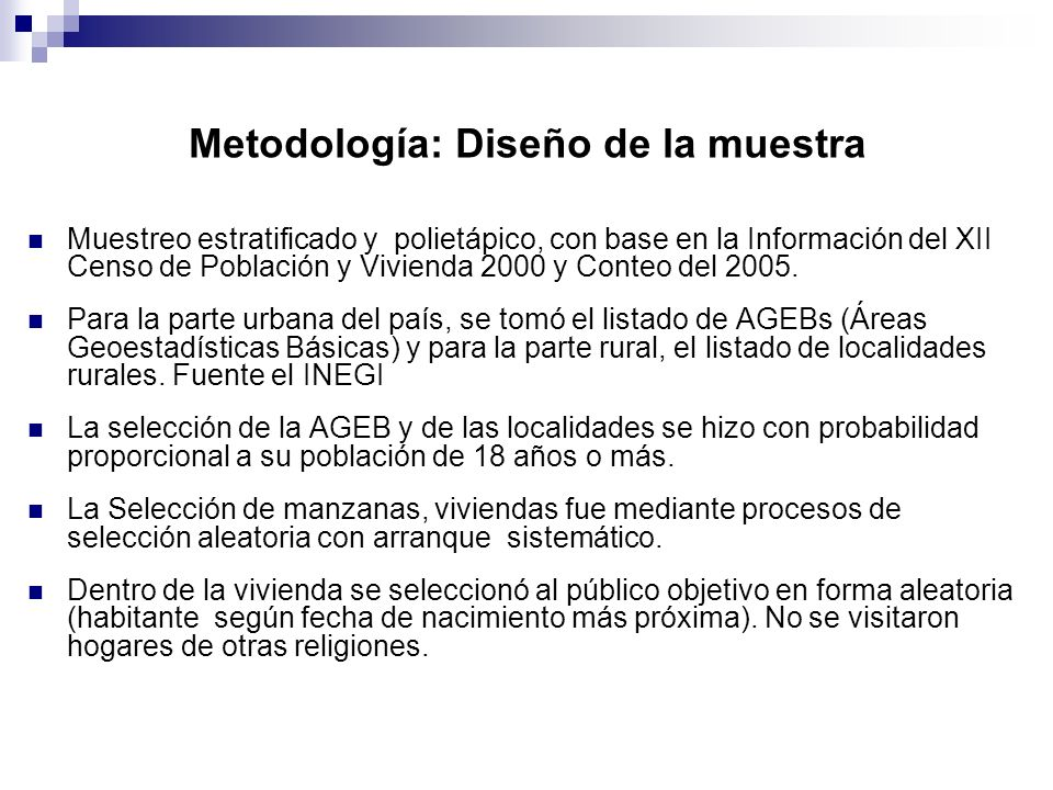 Metodología: Diseño de la muestra Muestreo estratificado y polietápico, con base en la Información del XII Censo de Población y Vivienda 2000 y Conteo del 2005.