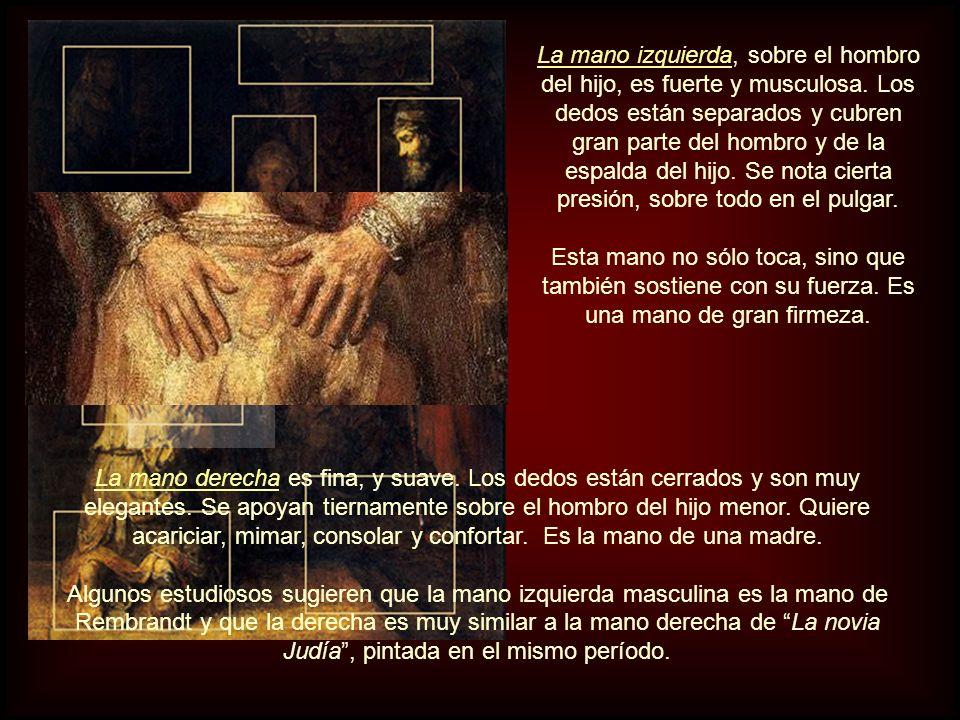 El núcleo del cuadro de Rembrandt son las manos que se posan sobre los hombros del hijo que regresa. En ellas se materializa la mirada interior del pa