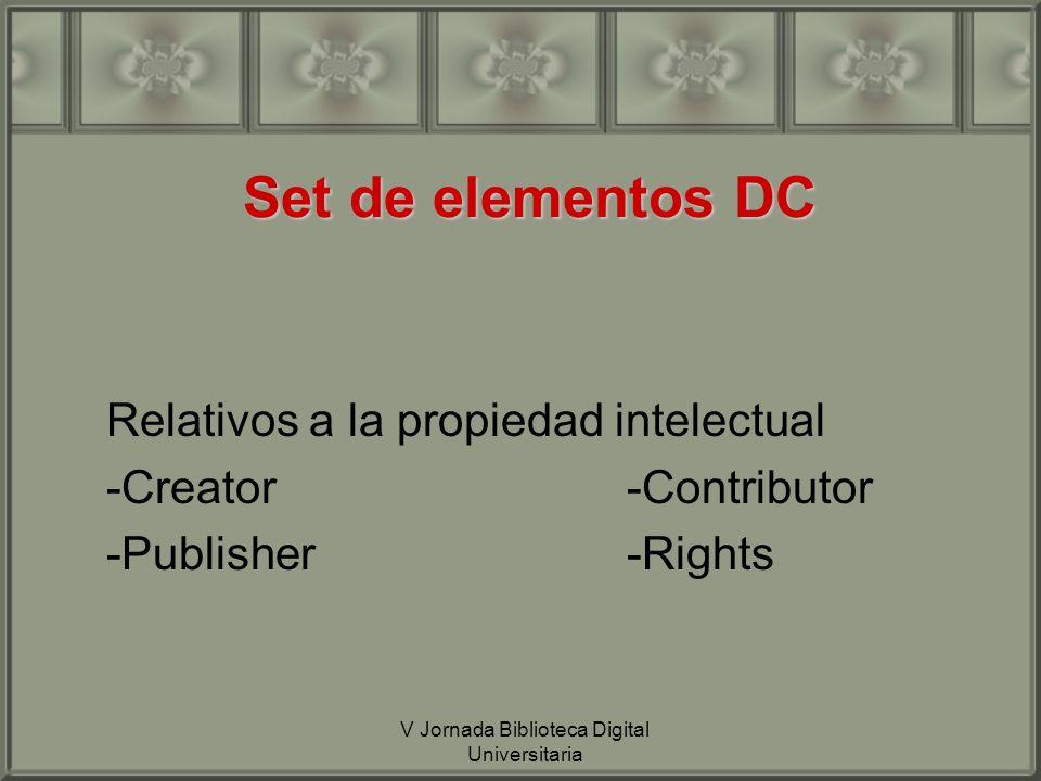 V Jornada Biblioteca Digital Universitaria Set de elementos DC Relativos a la propiedad intelectual -Creator-Contributor -Publisher-Rights