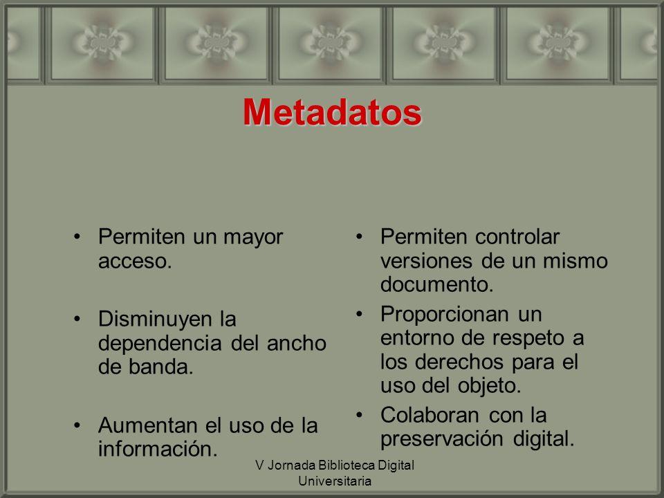 V Jornada Biblioteca Digital Universitaria Desde el punto de vista técnico: Son datos estructurados en mayor o menor medida, que se almacenan en bases de datos con una referencia al OD, o que se incorporan a la cabecera HTML mediante metaetiquetas, o que se reúnen en un documento relacionado al objeto mediante un enlace.