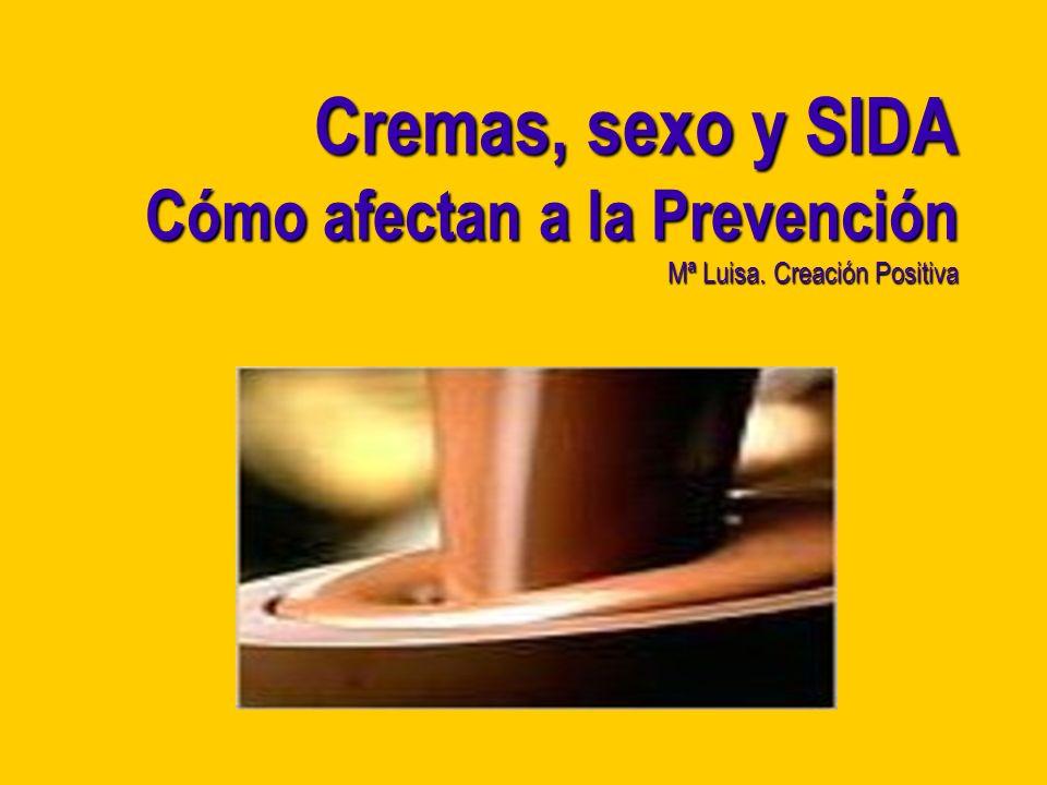 Cremas, sexo y SIDA Cómo afectan a la Prevención Mª Luisa. Creación Positiva