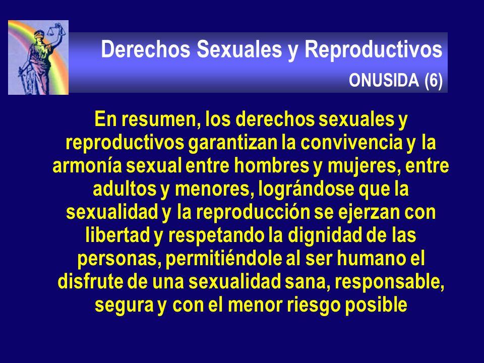 Derechos Sexuales y Reproductivos ONUSIDA (5) A la intimidad personal, la vida privada y al buen nombre. A disponer de opciones con mínimo riesgo A di
