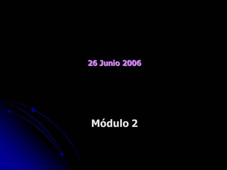 26 Junio 2006 26 Junio 2006 Módulo 2