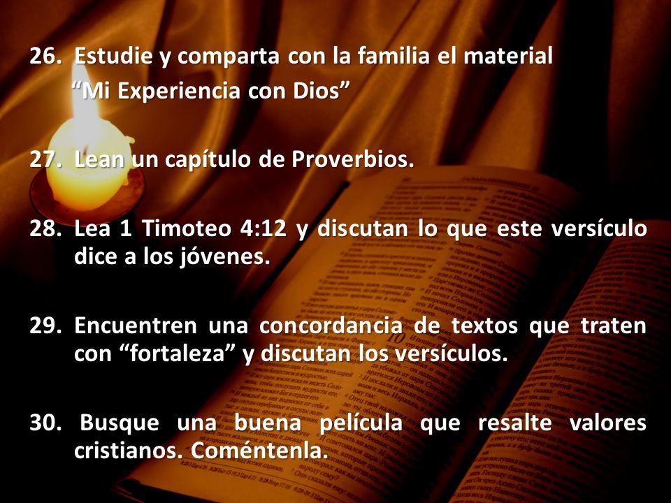 26.Estudie y comparta con la familia el material Mi Experiencia con Dios Mi Experiencia con Dios 27.Lean un capítulo de Proverbios. 28.Lea 1 Timoteo 4