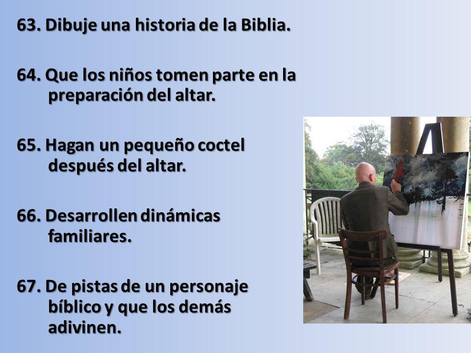 63.Dibuje una historia de la Biblia. 64. Que los niños tomen parte en la preparación del altar.