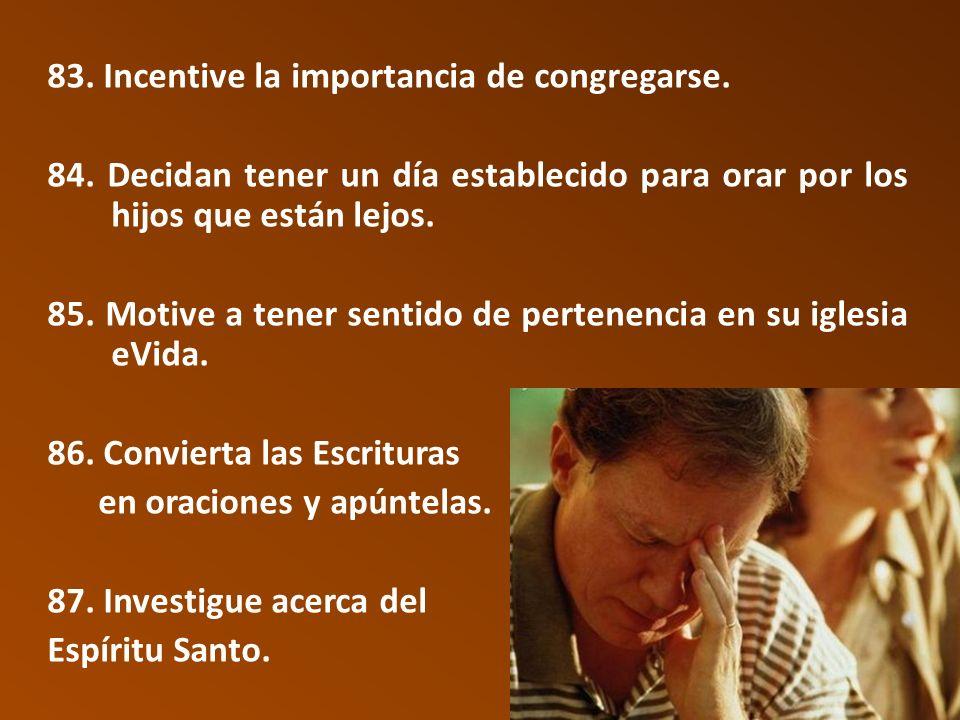 83.Incentive la importancia de congregarse. 84.
