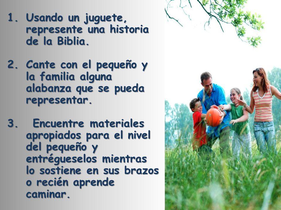 1.Usando un juguete, represente una historia de la Biblia. 2.Cante con el pequeño y la familia alguna alabanza que se pueda representar. 3. Encuentre