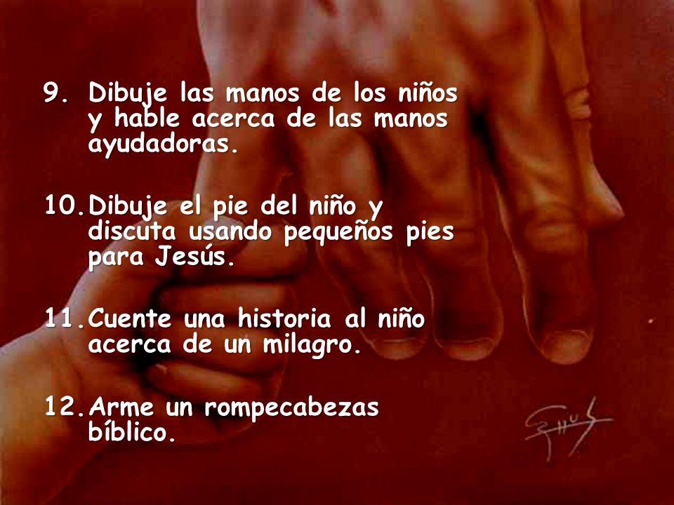 9.Dibuje las manos de los niños y hable acerca de las manos ayudadoras. 10.Dibuje el pie del niño y discuta usando pequeños pies para Jesús. 11.Cuente