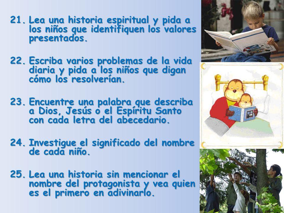 21.Lea una historia espiritual y pida a los niños que identifiquen los valores presentados. 22.Escriba varios problemas de la vida diaria y pida a los