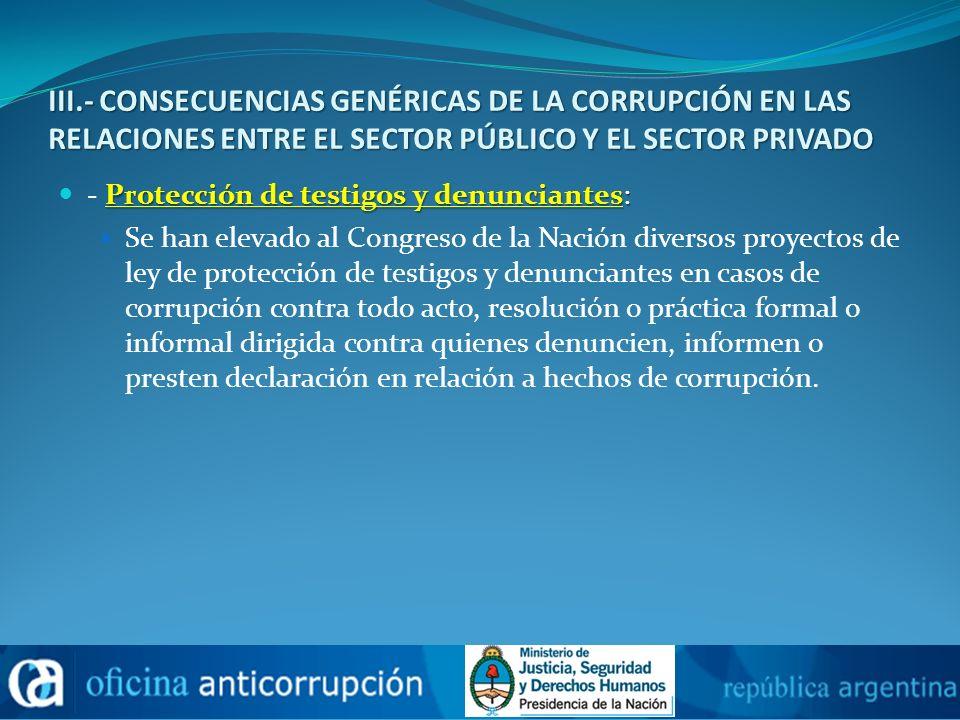 III.- CONSECUENCIAS GENÉRICAS DE LA CORRUPCIÓN EN LAS RELACIONES ENTRE EL SECTOR PÚBLICO Y EL SECTOR PRIVADO Protección de testigos y denunciantes: -