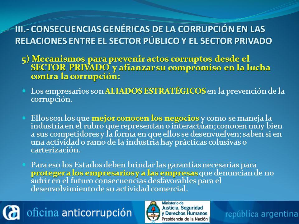 III.- CONSECUENCIAS GENÉRICAS DE LA CORRUPCIÓN EN LAS RELACIONES ENTRE EL SECTOR PÚBLICO Y EL SECTOR PRIVADO 5) Mecanismos para prevenir actos corrupt