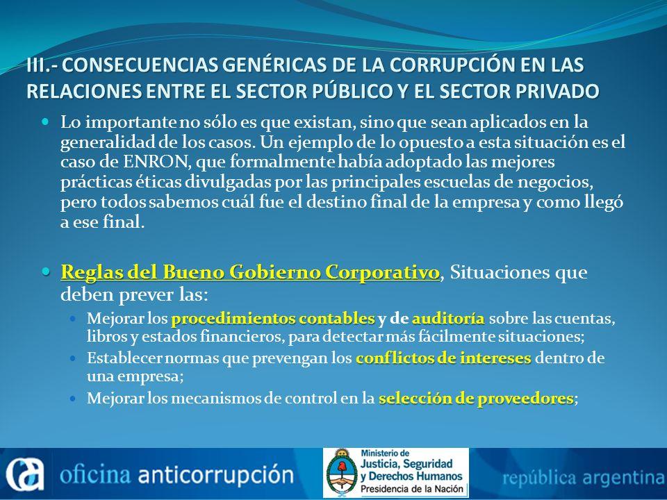 III.- CONSECUENCIAS GENÉRICAS DE LA CORRUPCIÓN EN LAS RELACIONES ENTRE EL SECTOR PÚBLICO Y EL SECTOR PRIVADO Lo importante no sólo es que existan, sin